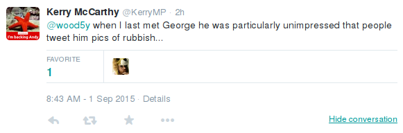 tweet from Kerry McCarthy stating when I last met George he was particularly unimpressed that people tweet him pics of rubbish